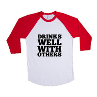 Drinks Well With Others Alcohol Drunk Drinking Partying Parties Party Beer Wine Vodka Wasted Fun Liquor Unisex T Shirt SGAL4  Baseball Longsleeve Tee