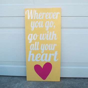Wherever You Go Go With All Your Heart 6x12 Wood Sign