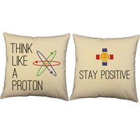 Think Like a Proton Be Positive Science Throw Pillows