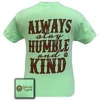 SALE Girlie Girl Originals Always Stay Humble and Kind T-Shirt