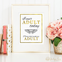 I can't adult today. Please don't make me adult. Printable wall art decor, faux gold foil, office art, funny art (digital download - JPG)