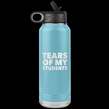 Funny Teacher Gift Tears of My Students Insulated Water Bottle Tumbler 32oz BPA Free