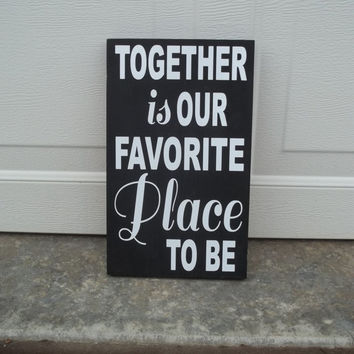 Together Is Our Favoite Place To Be 12x24 Wood by TheCraftyGeek86