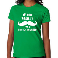 If you Really Mustache I'm A BIOLOGY Teacher Great Back To School Biology Science Back to School T Shirt