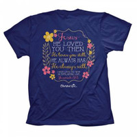 SALE Cherished Girl Jesus Loved You Then Always Will Flower Girlie Christian Bright T Shirt