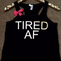Tired AF - Ruffles with Love - Racerback Tank - Womens Fitness - Workout Clothing - Workout Shirts with Sayings