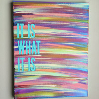 Canvas Quote Painting (it is what it is) 11x14