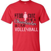 Volleyball  I was too cute to be a cheerleader shirt