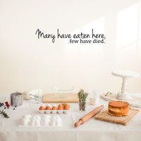 """Many have eaten here.. Few have died - 30"""" X 6"""" -  Cute and Funny Kitchen Vinyl Wall Decal Sticker"""