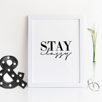 FASHION PRINT,Stay Classy,Fashionista,Modern Wall Art,Inspirational Quote,Fashion Wall Art,Glam Room,Quote Printable,Stay Classy Print