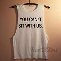You Can't Sit With Us Shirt Mean Girls Shirts Muscle Tee Muscle Tank Top TShirt Unisex - size S M L