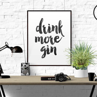 "INSPIRATIONAL QUOTE ""Drink more gin"" Decor Poster Quote Poster Inspiring Typography Print Quotes Premium Black and White Print gin PRINTABLE"
