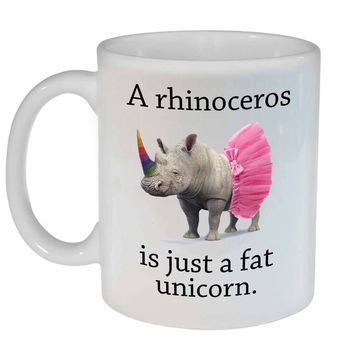 Rhinos are Just Fat Unicorns Coffee or Tea Mug