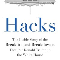 Hacks: The Inside Story of the Break-ins and Breakdowns That Put Donald Trump in the White House Hardcover – November 7, 2017