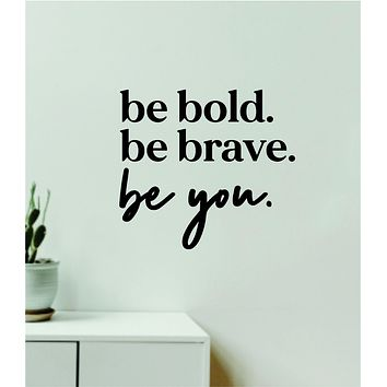 Be Bold Brave You V3 Decal Sticker Quote Wall Vinyl Art Wall Bedroom Room Home Decor Inspirational Teen Baby Nursery Girls Playroom School