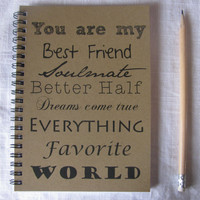 You are my best friend, soulmate, better half, dreams come true, etc- 5 x 7 journal