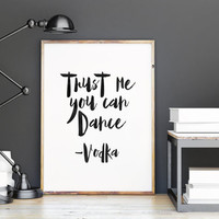 INSPIRATIONAL Print,Trust Me You Can Dance -Vodka,Wedding Printable,Bar Print,Bar Wall Decor,Drink,Alcohol Print,Typography,Wall Art,Instant
