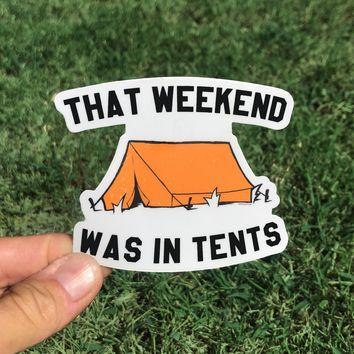 That Weekend Was In Tents - All weather vinyl sticker