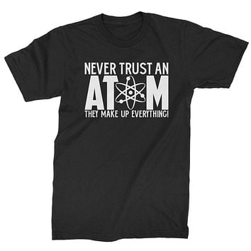 Never Trust An Atom They Make Up Everything Mens T-shirt