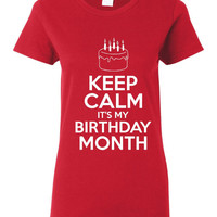 Keep Calm It's My BIRTHDAY MONTH Funny Printed Birthday Month Graphic T Shirt Makes A great Month Long Gift Fantastic Gift Birthday T Shirt