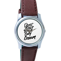 Don't Quit Your Dream Wrist Watch
