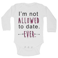 I'm Not Allowed To Date. Ever Funny Kids Onesuit - B103