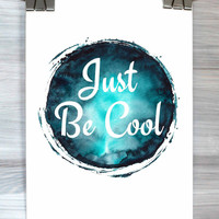 Watercolor Typography Print Just Be Cool Poster Quote Teen Bedroom Dorm Room Wall Art Home Decor