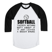 SOFTBALL: THERE'S NOTHING SOFT ABOUT IT IT JUST LEAVES A BIGGER BRUISE