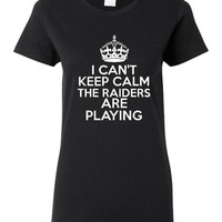 I Can't keep Calm The Raiders Are Playing Tshirt. Oakland Raiders Ladies and Unisex Styles. Great Gift Ideas.