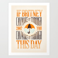 If Britney Can Make it Through... Art Print by Andrew Power