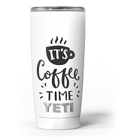 Its Coffee Time - Skin Decal Vinyl Wrap Kit compatible with the Yeti Rambler Cooler Tumbler Cups