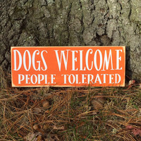 "Dog sign, Dog Quote, ""Dogs Welcome, People Tolerated"", Funny Dog Sign, Funny Dog Quote, Pet Lover Gift, Furry Besties, Simply Fontastic"