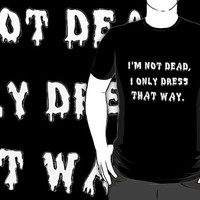 Im Not Dead, I Only Dress That Way.