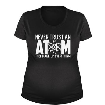 Never Trust An Atom They Make Up Everything Maternity Pregnancy Scoop Neck T-Shirt