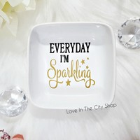 Everyday I'm Sparkling Jewelry Dish / Custom Jewelry Holder