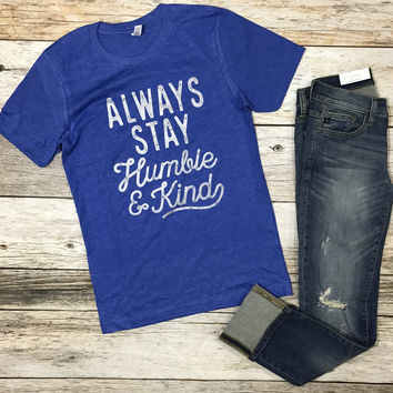 Always Stay Humble and Kind Tee- Heather Royal