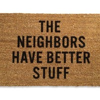 The Neighbors Have Better Stuff, Doormat [GS-rwdtn] - $50.00 - GSelect  - Gifts for Men. Unique, Cool Gift Ideas and Presents