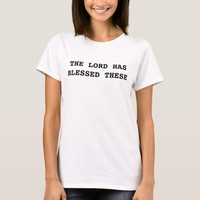 The Lord Has Blessed These T-Shirt