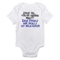 Are These People Really My Relatives Infant Creepe on CafePress.com