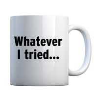 Whatever I Tried Ceramic Gift Mug