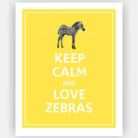 Keep Calm and LOVE ZEBRAS Print 8x10 (Saffron featured--56 colors to choose from)