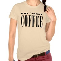 But First Coffee Shirts
