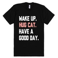 Wake Up, Hug Cat, Have a Good Day-Unisex Black T-Shirt