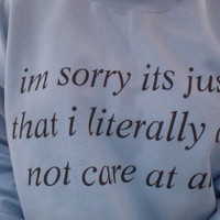 im sorry its just that i literally do not care at all