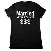 Funny T Shirt, Married Without Children, Funny Tee, Funny Shirt, Wedding Gift Groom, Husband Gift Bride, Funny Tshirt Ladies Women Plus Size