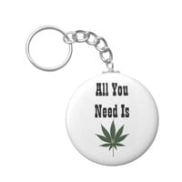 Weed Keychain All you Need is Weed
