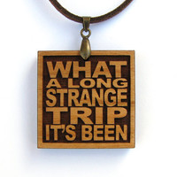 THE GRATEFUL DEAD - What A Long Strange Trip It's Been - Wood Lyric Necklace