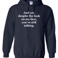 And Yet, Despite the Look on my Face Hoodie