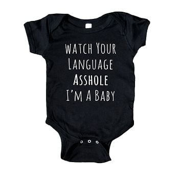 Watch Your Language Ashole I'm A Baby Onesuit Funny Newborn Infant Girl Boy Clothing