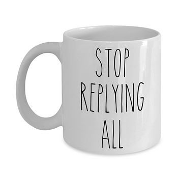 Stop Replying All Mug Funny Office Coffee Cup for Coworker